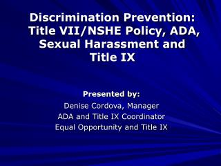 Discrimination Prevention:  Title VII/NSHE Policy, ADA,  Sexual Harassment and  Title IX