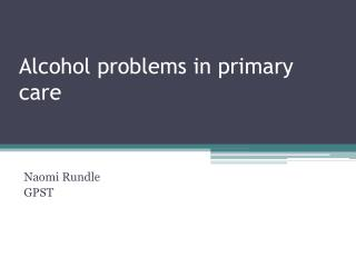Alcohol problems in primary care