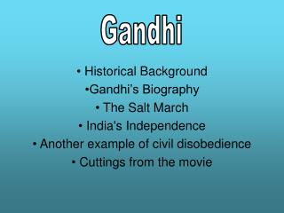 Historical Background Gandhi's Biography  The Salt March  India's Independence