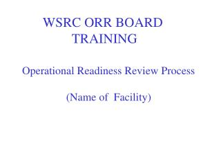Operational Readiness Review Process  Name of  Facility