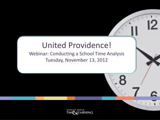 United Providence! Webinar: Conducting a School Time Analysis Tuesday, November 13, 2012