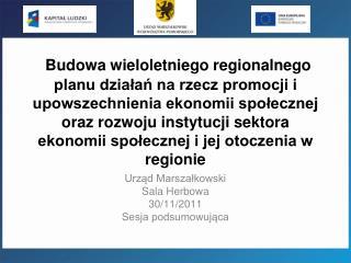 Urząd Marszałkowski Sala Herbowa 30/11/2011 Sesja podsumowująca