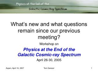 What's new and what questions remain since our previous meeting?