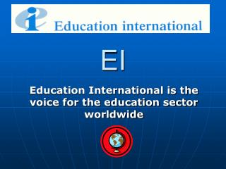 Education International is the voice for the education sector worldwide