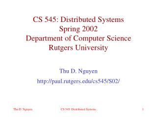 CS 545: Distributed Systems Spring 2002 Department of Computer Science Rutgers University