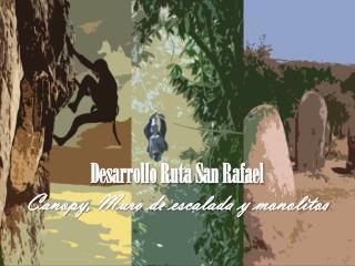 Desarrollo Ruta San Rafael Canopy , Muro de escalada  y monolitos