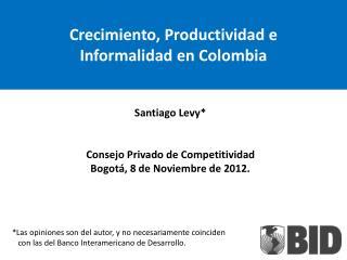 Crecimiento ,  Productividad  e  Informalidad  en  Colombia