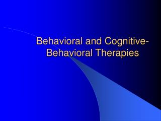Behavioral and Cognitive-Behavioral Therapies