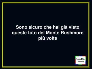 Sono sicuro che hai già visto queste foto del Monte Rushmore più volte