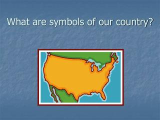 What are symbols of our country?