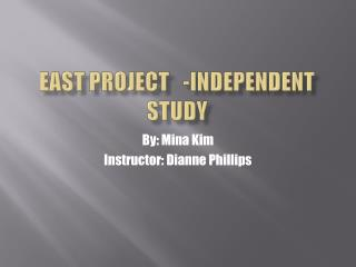 EaST  Project	-Independent study