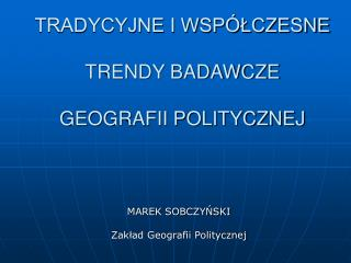 TRADYCYJNE I WSPÓŁCZESNE  TRENDY BADAWCZE  GEOGRAFII POLITYCZNEJ