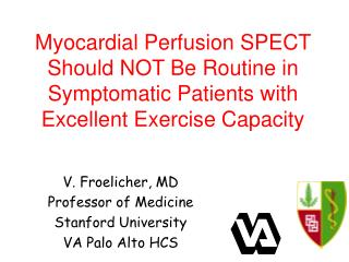 Myocardial Perfusion SPECT Should NOT Be Routine in Symptomatic Patients with  Excellent Exercise Capacity