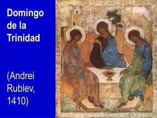 Domingo de la Trinidad (Andrei Rublev, 1410)