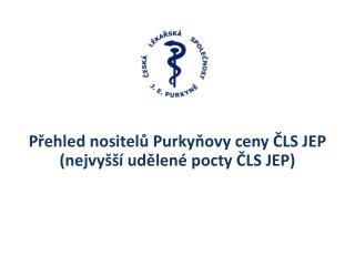 Přehled nositelů  Purkyňovy  ceny ČLS JEP (nejvyšší udělené pocty ČLS JEP)