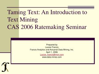 Taming Text: An Introduction to Text Mining CAS 2006 Ratemaking Seminar