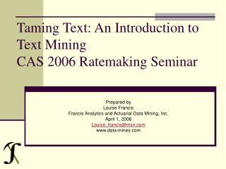 Taming Text: An Introduction to Text Mining CAS 2006 Ratemaking Seminar