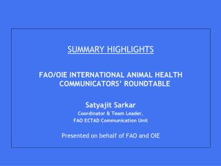 SUMMARY HIGHLIGHTS FAO/OIE INTERNATIONAL ANIMAL HEALTH COMMUNICATORS' ROUNDTABLE Satyajit Sarkar