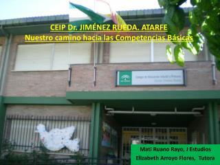 CEIP Dr. JIMÉNEZ RUEDA. ATARFE Nuestro camino hacia las Competencias Básicas