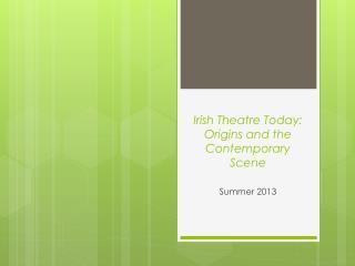 Irish Theatre Today: Origins and the Contemporary Scene