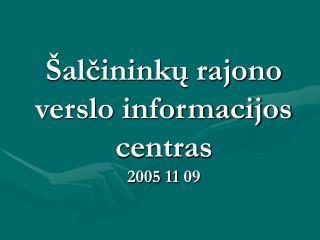 Šalčininkų rajono verslo informacijos centras 2005  11 09
