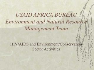 USAID AFRICA BUREAU Environment and Natural Resource Management Team