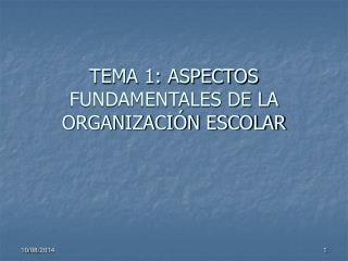 TEMA 1: ASPECTOS FUNDAMENTALES DE LA ORGANIZACIÓN ESCOLAR
