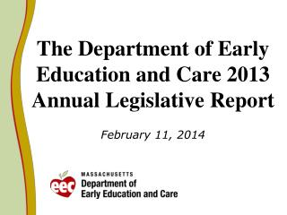 The Department of Early Education and Care 2013 Annual Legislative Report February 11, 2014