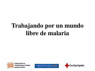 Trabajando por un mundo libre de malaria