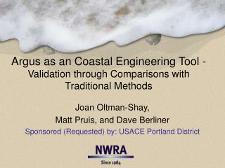 Argus as an Coastal Engineering Tool -    Validation through Comparisons with Traditional Methods