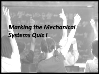 Marking  the  Mechanical  Systems Quiz  I