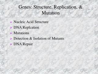 Genes: Structure, Replication,  Mutation