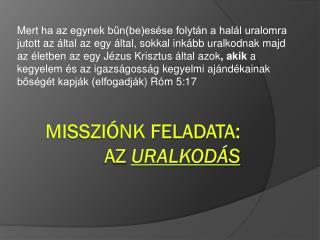 Missziónk feladata:  Az  Uralkodás