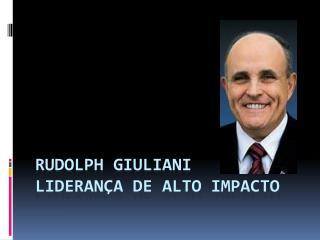 Rudolph Giuliani LIDERANÇA DE ALTO IMPACTO