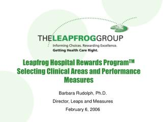 Leapfrog Hospital Rewards Program TM Selecting Clinical Areas and Performance Measures