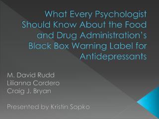 M. David Rudd  Lilianna Cordero  Craig J. Bryan Presented by Kristin Sopko