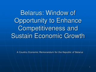 Belarus: Window of Opportunity to Enhance Competitiveness and Sustain Economic Growth