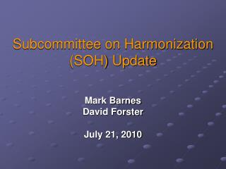 Subcommittee on Harmonization  (SOH) Update
