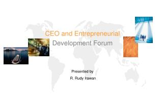 CEO and Entrepreneurial Development Forum Presented by  R. Rudy Irawan