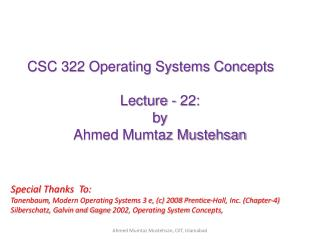 CSC 322 Operating Systems Concepts Lecture - 22: b y   Ahmed Mumtaz Mustehsan