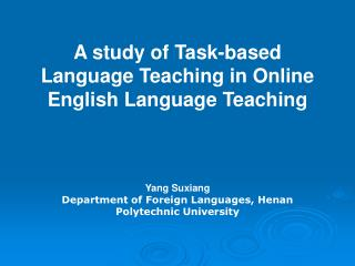 A study of Task-based Language Teaching in Online English Language Teaching Yang Suxiang