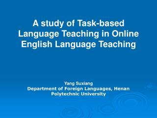 A study of Task-based Language Teaching in Online English Language Teaching Yang Suxiang