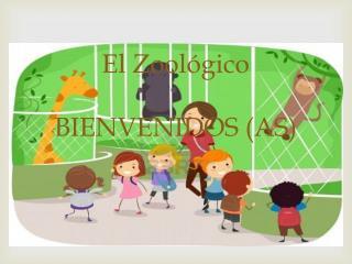 El Zoológico BIENVENIDOS (AS)