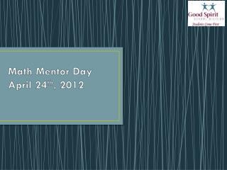 Math Mentor Day April 24 th , 2012