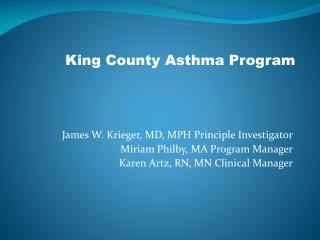 James W. Krieger, MD, MPH Principle Investigator Miriam Philby, MA Program Manager