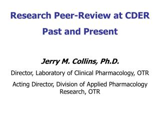 Research Peer-Review at CDER Past and Present Jerry M. Collins, Ph.D.