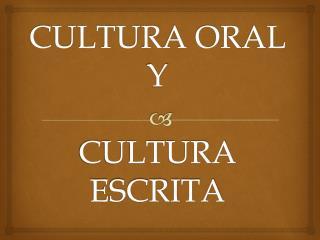CULTURA ORAL  Y CULTURA ESCRITA