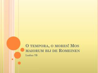 O tempora, o mores! Mos  maiorum  bij de Romeinen