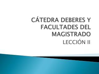 CÁTEDRA DEBERES Y FACULTADES DEL MAGISTRADO