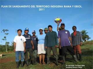 PLAN DE SANEAMIENTO DEL TERRITORIO INDIGENA RAMA Y KRIOL. 2011